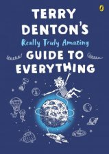 Terry Dentons Really Truly Amazing Guide To Everything
