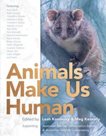 Animals Make Us Human by Leah Kaminsky & Meg Keneally