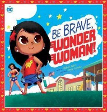 Be Brave, Wonder Woman! by Michael Dahl