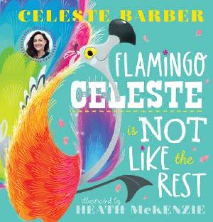 Flamingo Celeste Is Not Like The Rest by Celeste Barber & Heath McKenzie