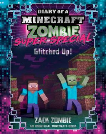 Diary Of A Minecraft Zombie Super Special: Glitched Up!