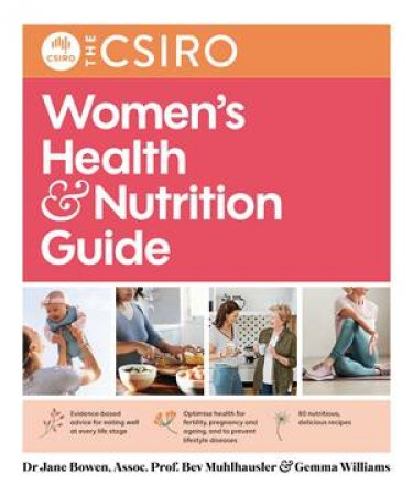 The CSIRO Women's Health And Nutrition Guide by Beverly Muhlhausler & Jane Bowen & Gemma Williams