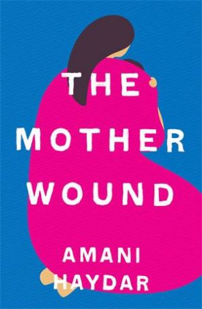 The Mother Wound by Amani Haydar