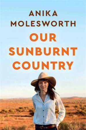 Our Sunburnt Country by Anika Molesworth