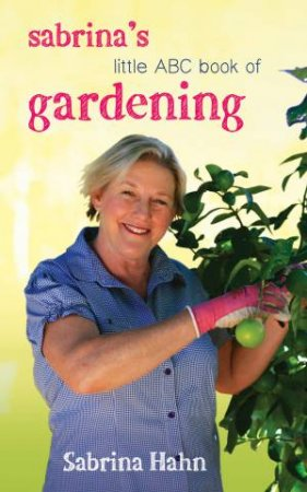 Sabrina's Little ABC Book Of Gardening (New Edition) by Sabrina Hahn