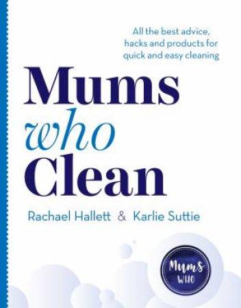 Mums Who Clean by Rachael Hallett & Karlie Suttie