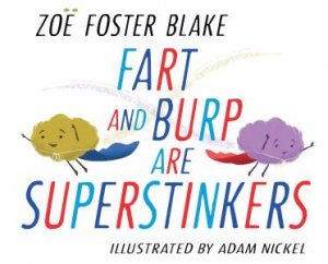 Fart And Burp Are Superstinkers by Zoë Foster Blake & Adam Nickel