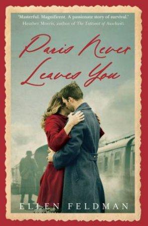 Paris Never Leaves You by Ellen Feldman