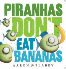 Piranhas Dont Eat Bananas