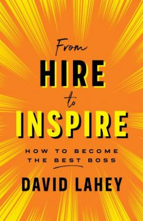 From Hire To Inspire by David Lahey