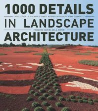 1000 Details in Landscape Architecture A Selection of the Worlds Most Interesting Landscaping Elements