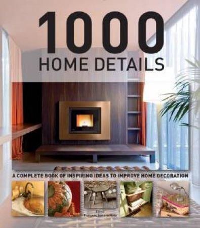 1000 Home Details: A Complete Book of Inspiring Ideas to Improve Home Decoration by MOLA FRANCESC ZAMORA