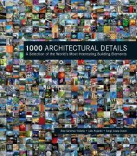 1000 Architectural Details A Selection Of The Worlds Most Interesting Building Elements
