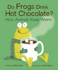 Do Frogs Drink Hot Chocolate How Animals Keep Warm