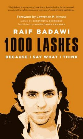 1000 Lashes: Because I Say What I Think by Raif Badawi