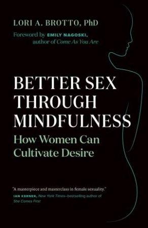 Better Sex Through Mindfulness by Lori A. Brotto & Emily Nagoski