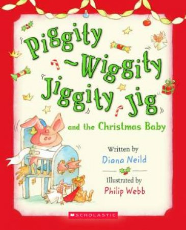 Piggity Wiggity and the Christmas Baby by Diana Neild