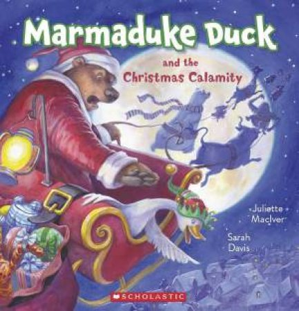 Marmaduke Duck And The Christmas Calamity by Juliette Maclver