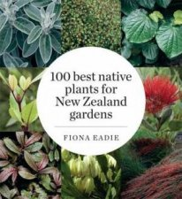 100 Best Native Plants For New Zealand Gardens Revised Edition