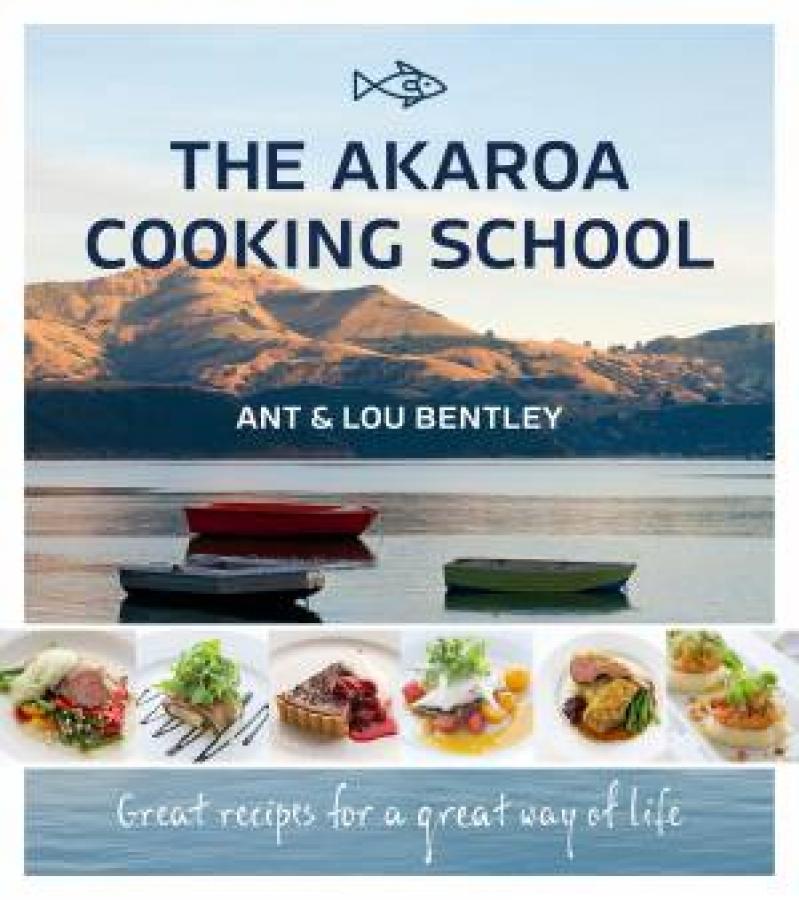 Akaroa Cooking School by Ant Bentley & Lou Bentley [Paperback]