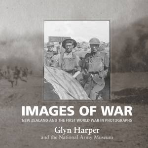 Images Of War: New Zealand And The First World War In Photographs