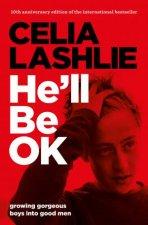 He'll Be OK: Growing Gorgeous Boys Into Good Men (10th Anniversary Ed) by Celia Lashlie