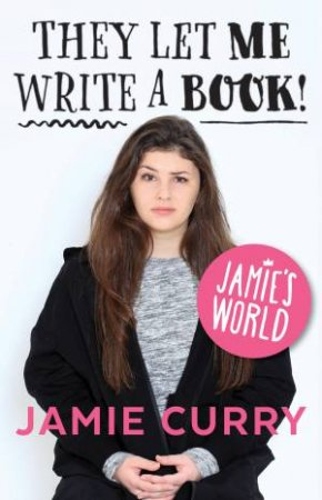 Jamie's World: They Let Me Write A Book! by Jamie Curry