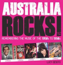 Australia Rocks: Remembering The Music Of The 1950's To 1990's by Lucy Desoto