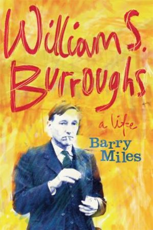 William S. Burroughs: A Life by Barry Miles