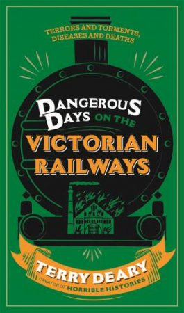 Dangerous Days on the Victorian Railways by Terry Deary