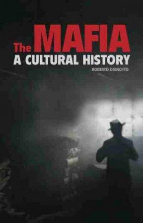 The Mafia: A Cultural History by Roberto M. Dainotto