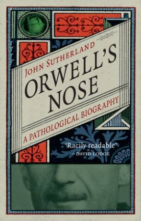 Orwell's Nose: A Pathological Biography by John Sutherland