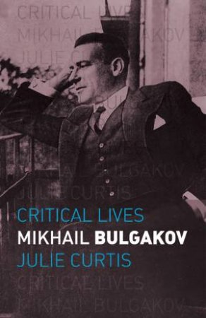 Mikhail Bulgakov by Julie Curtis
