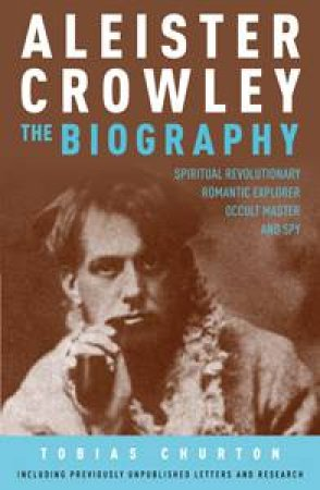 Aleister Crowley: The Biography by Tobias Churton