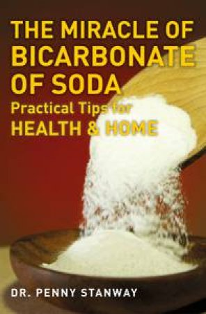 Miracle of Bicarbonate of Soda by Dr Penny Stanway