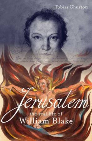 Jerusalem:The Real Life  of William Blake: A biograhpy by Tobias Churton