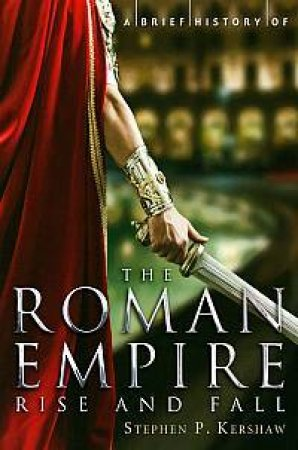 A Brief History of the Roman Empire by Stephen Kershaw