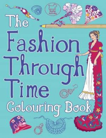 The Fashion Through Time Colouring Book by Ann Kronheimer