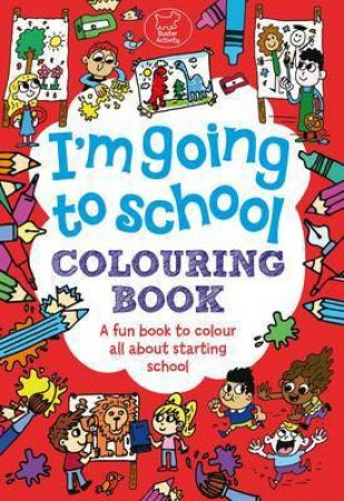 I'm Going to School Colouring by Chris Dickason
