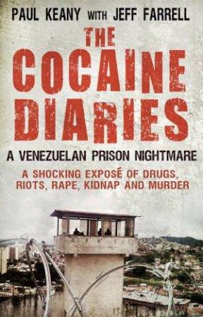 The Cocaine Diaries: A Venezuelan Prison Nightmare by Paul Keany & Jeff Farrell