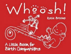 Whoosh! A Little Book for Birth Companions by Katie Brooke
