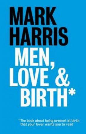 Men, Love & Birth by Harris Mark