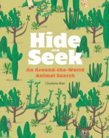 Hide And Seek: A Round-The-World Animal Search by Charlene Man