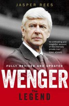 Wenger: The Legend by Jasper Rees