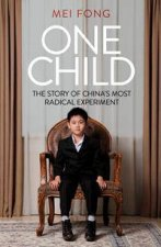 One Child: The Story Of China's Most Radical Experiment by Mei Fong