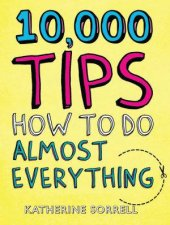 10000 Tips How To Do Almost Everything