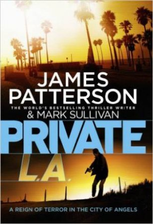 Private L.A. by James Patterson & Mark Sullivan