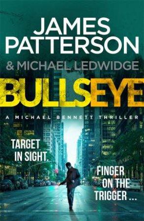 Bullseye by James Patterson & Michael Ledwidge