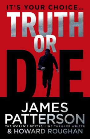 Truth or Die by James Patterson & Howard Roughan