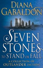 Seven Stones To Stand Or Fall: A Collection Of Outlander Short Stories by Diana Gabaldon
